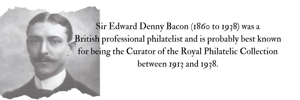 The Philatelic Valet – Legendary Collector #17 Sir Edward Denny Bacon
